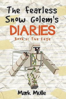 The Fearless Snow Golem's Diaries (Book 1): The Edge (An Unofficial Minecraft Book for Kids Ages 9 - 12 (Preteen) by [Mark Mulle]