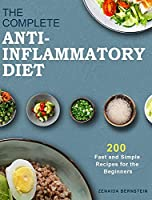 The Complete Anti-Inflammatory Diet Cookbook: 200 Fast and Simple Recipes for the Beginners