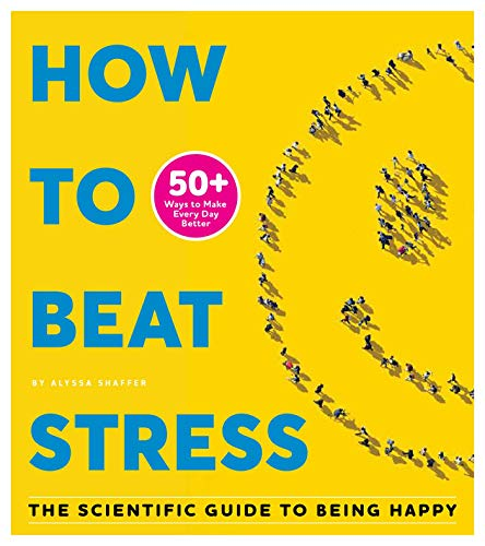 How to Beat Stress: The Scientific Guide to Being Happy