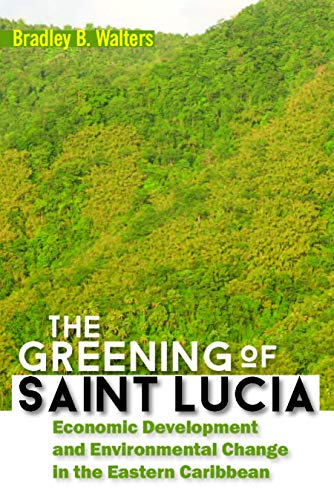Compare Textbook Prices for The Greening of Saint Lucia: Economic Development and Environmental Change in the West Indies Illustrated Edition ISBN 9789766407056 by Walters, Bradley B.