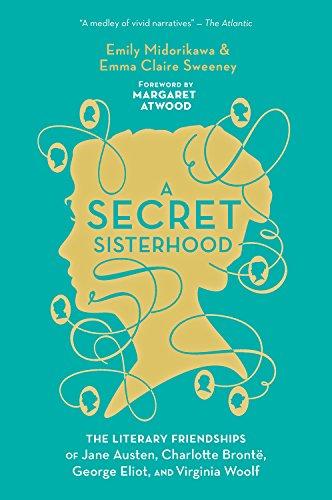 A Secret Sisterhood: The Literary Friendships of Jane Austen, Charlotte Brontë, George Eliot, and Virginia Woolf