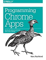 Programming Chrome Apps: Develop Cross-Platform Apps for Chrome by Marc Rochkind(2015-01-01)