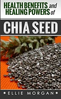 Health Benefits and Healing Powers of Chia Seed (Natures Natural Miracle Healers)