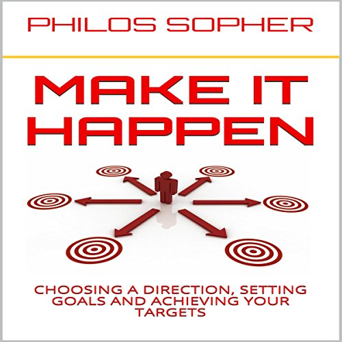 Make It Happen: How to Choose a Direction, Set Goals and Achieve Targets (Become Successful) audiobook cover art