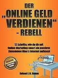 """Der """"online Geld verdienen""""-Rebell: 12 Schritte, wie du dir mit Online-Marketing smart ein passives Einkommen über's Internet aufbaust"""