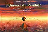 L'Univers du Pendule - Le pendule et ses applications, un manuel pour tous