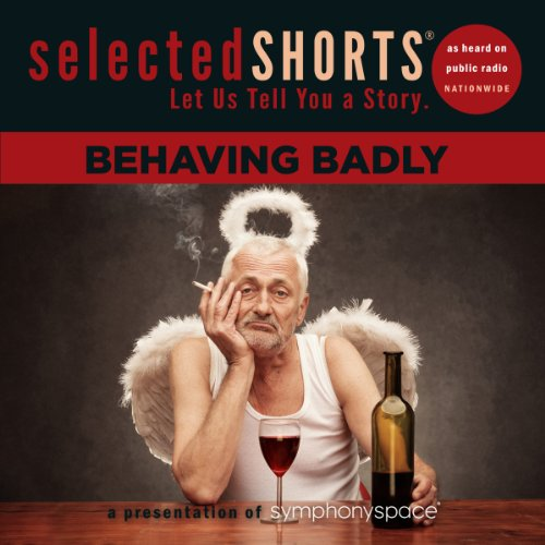 Selected Shorts: Behaving Badly audiobook cover art