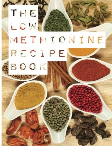 The Low Methionine Recipe Book: Find out how a diet low in methionine could change your life with this easy to follow recipe book packed with a variety of healthy meals.
