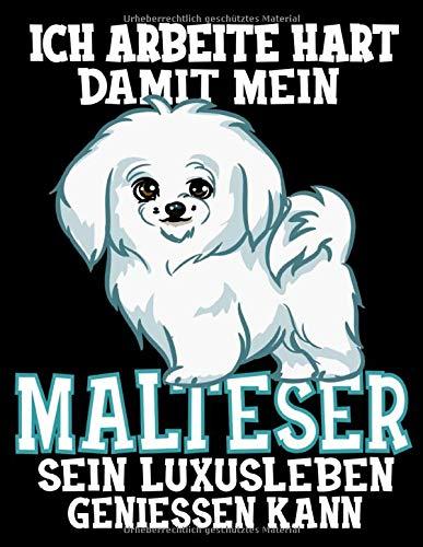 Ich Arbeite Hart Damit Mein Malteser Sein Luxusleben Geniessen Kann: Lustiger Malteser Hunde Kalender 2020 Mit Jahresplaner, Tagesplaner, ... Lustigen Rätseln und Platz Für Eigene Notizen