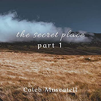 The Secret Place, Pt. 1