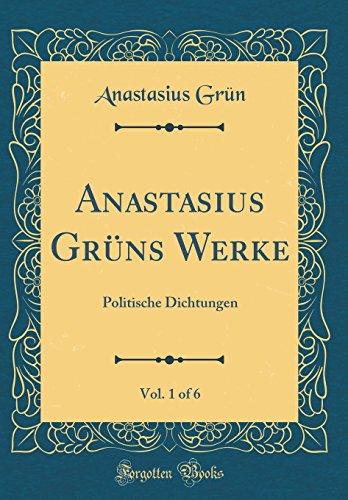 Anastasius Grüns Werke, Vol. 1 of 6: Politische Dichtungen (Classic Reprint)