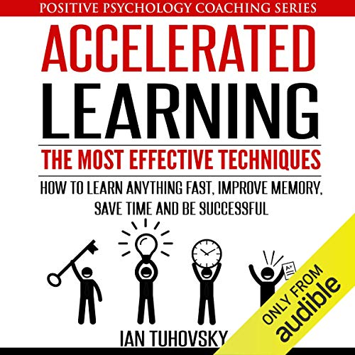 Couverture de Accelerated Learning: The Most Effective Techniques: How to Learn Fast, Improve Memory, Save Your Time, and Be Successful