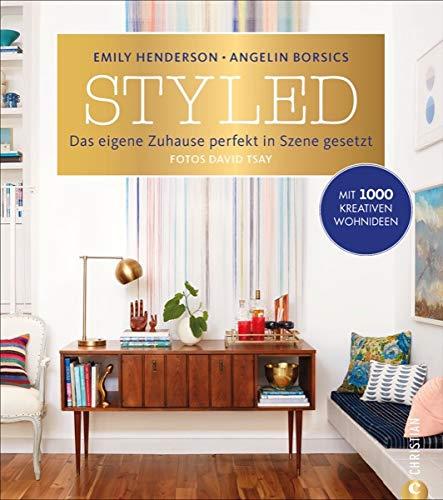 Wohnung einrichten: Styled. Das eigene Zuhause perfekt in Szene gesetzt. Das ultimative Wohnbuch. Mit Style wohnen. Wohnideen, um mit vorhandenen ... Szene gesetzt - Mit 1000 kreativen Wohnideen