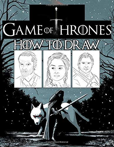 How To Draw Game Of Thrones: Learn To Draw Game Of Thrones With 11 Characters 47 Pages And Step-by-Step Drawings