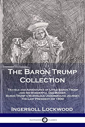 The Baron Trump Collection: Travels and Adventures of Little Baron Trump and his Wonderful Dog Bulge