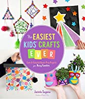The Easiest Kids Crafts Ever: Cute & Colorful Quick-prep Projects for Busy Families