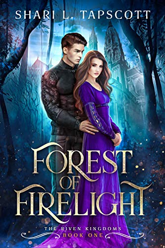Forest of Firelight (The Riven Kingdoms Book 1) by [Shari L. Tapscott]