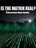 Is The Matrix Real? A Discussion About Reality