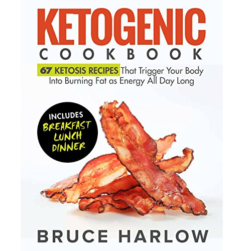 Ketogenic Cookbook: 67 Ketosis Recipes That Trigger Your Body into Burning Fat as Energy All Day Long (Includes Breakfast, Lunch, Dinner) audiobook cover art