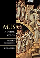 Music in Other Words: Victorian Conversations (California Studies in 19th-century Music)