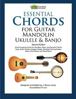 Essential Chords for Guitar, Mandolin, Ukulele and Banjo: Second Edition, Chord Fingering Charts, Keys, Barre Chords, Arpe...