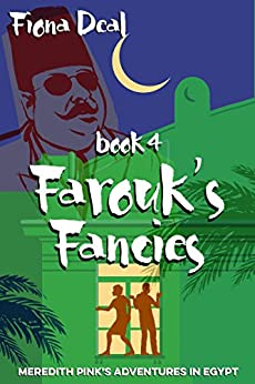 Farouk's Fancies - Book 4 of Meredith Pink's Adventures in Egypt: A mystery of modern and ancient Egypt by [Fiona Deal]