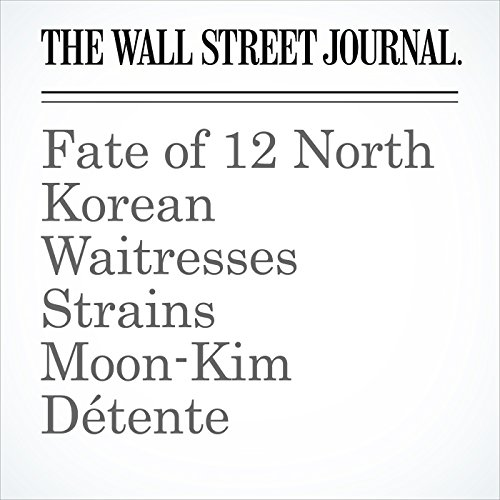 Fate of 12 North Korean Waitresses Strains Moon-Kim Détente copertina