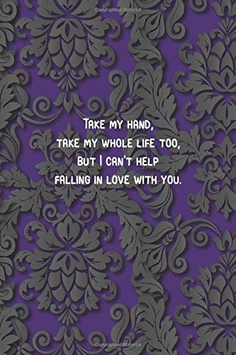 purple - Take my hand, take my whole life too, but I can't help falling in love with you.: 6 x 9