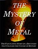 The Mystery of Metal: The Fascinating Story of a Discovery that Changed the Course of History