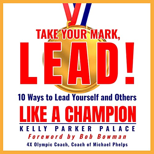 Take Your Mark, Lead! Audiobook By Kelly Parker Palace cover art