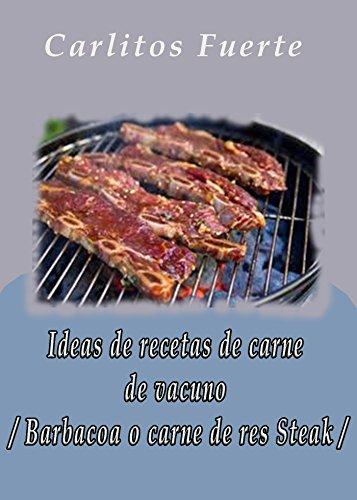 Ideas de recetas de carne de vacuno / Barbacoa o carne de res Steak /