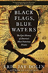 Image: Black Flags, Blue Waters: The Epic History of America's Most Notorious Pirates | Paperback: 416 pages | by Eric Jay Dolin (Author). Publisher: Liveright; 1st Edition (September 17, 2019)