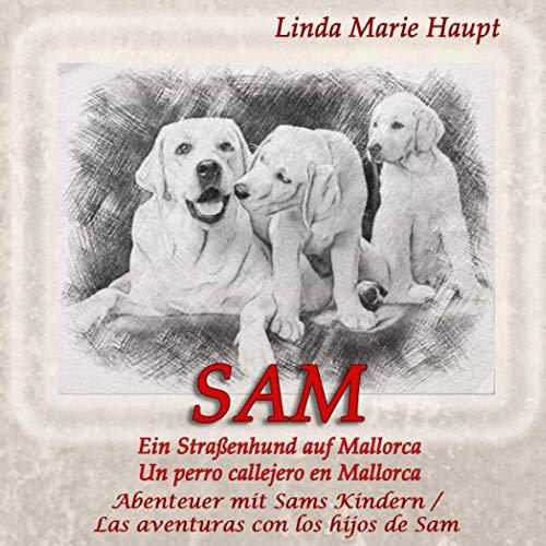 SAM Un perro callejero en Mallorca - Ein Straßenhund auf Mallorca: Las aventuras con los hijos de Sam - Abenteuer mit Sams Kindern