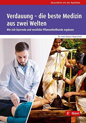 Verdauung – die beste Medizin aus zwei Welten: Wie sich Ayurveda und westliche Pflanzenheilkunde ergänzen (Gesundheit mit der Apotheke)