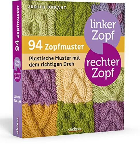 Linker Zopf - rechter Zopf: 94 Zopfmuster: Plastische Muster mit dem richtigen Dreh