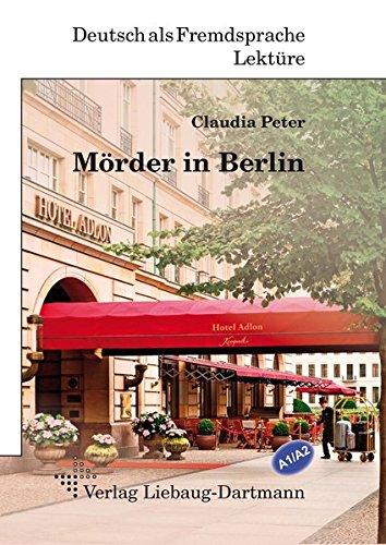 Mörder in Berlin: Lektüre für Jugendliche und Erwachsene - Niveau A1 und A2