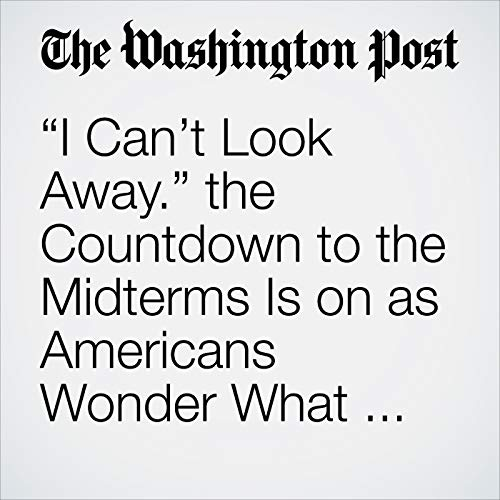 """""""I Can't Look Away."""" the Countdown to the Midterms Is on as Americans Wonder What the Heck Is Going On. copertina"""
