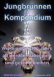 Jungbrunnen Kompendium - Wie Sie über 100 Jahre alt werden, dabei jung und gesund bleiben: Die 8 Säulen eines langen und gesunden Lebens.