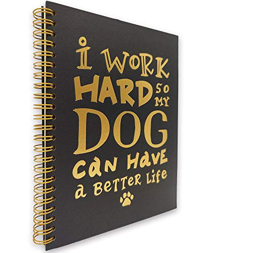 akeke I Work Hard So My Dog Can Have A Better Life Hardcover Spiral Notebook/Journal, Gold Foil Words, Gold Wire-o Spiral, Diary Book Gift for Dog Lover, Women, Friend, Sister