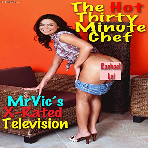 Mr. Vic's X-Rated Television: The Hot Thirty Minute Chef audiobook cover art