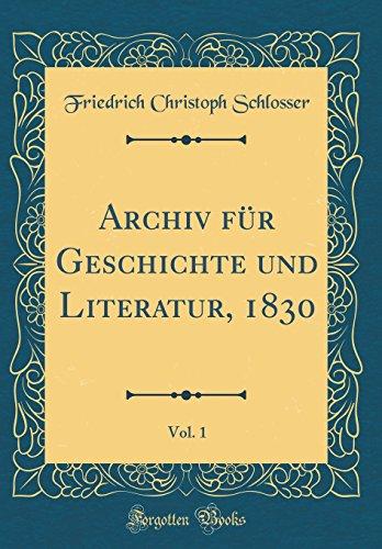 Archiv für Geschichte und Literatur, 1830, Vol. 1 (Classic Reprint)