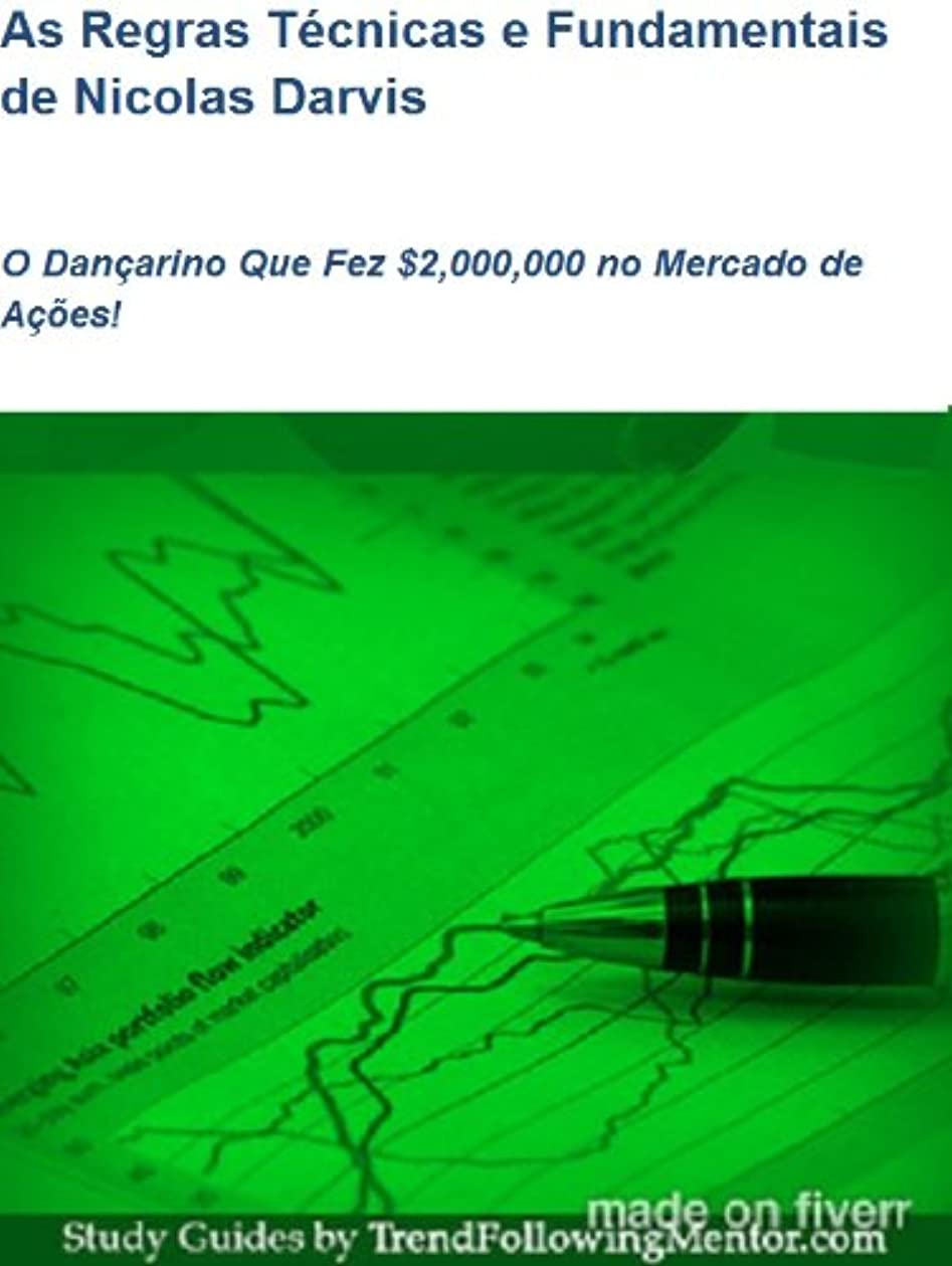 ステープル配管工クリスマスAs Regras Técnicas e Fundamentais de Nicolas Darvis  O Dan?arino Que Fez $2,000,000 no Mercado de A??es! (Trend Following Mentor) (Portuguese Edition)