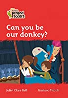 Level 5 - Can you be our donkey? (Collins Peapod Readers)