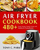 Air Fryer Cookbook : 480+ Super Simple, Tender-Crispy, and Healthy Air Frying Recipes for Your Air Fryer Cooking at Home or Anywhere, Everyone Can Cook Easily (English Edition)