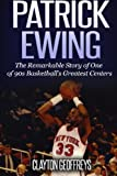Patrick Ewing: The Remarkable Story of One of 90s Basketball's Greatest Centers (Basketball Biography Books, Band 14) - Clayton Geoffreys