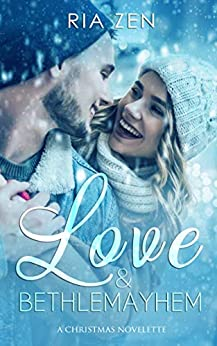Love and BethleMayhem: A Christmas Novelette by [Ria Zen]