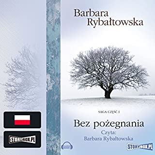 Bez pożegnania     Saga część 1              By:                                                                                                                                 Barbara Rybałtowska                               Narrated by:                                                                                                                                 Barbara Rybałtowska                      Length: 12 hrs and 12 mins     6 ratings     Overall 4.7