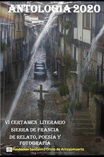 ANTOLOGÍA 2020: VI Certamen Literario Sierra de Francia (Certamen Sierra de Francia)