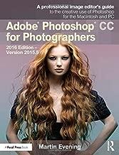 Adobe Photoshop CC for Photographers: 2016 Edition ― Version 2015.5