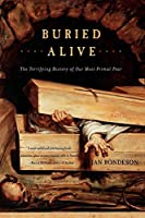 Buried Alive: The Terrifying History of Our Most Primal Fear by Jan Bondeson Ph.D.(2002-03-17)